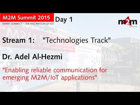 M2M Summit 2015 | Dr. Adel Al-Hezmi - Enabling Reliable Communication For Emerging M2M Applications