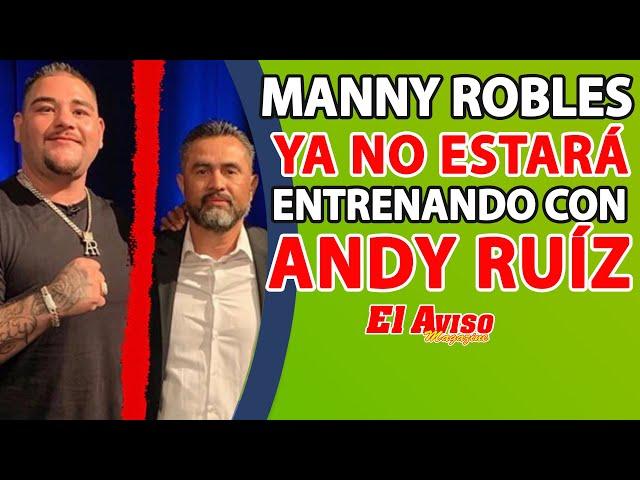 Andy Ruíz ya NO trabajará con Manny Robles - El Aviso Magazine