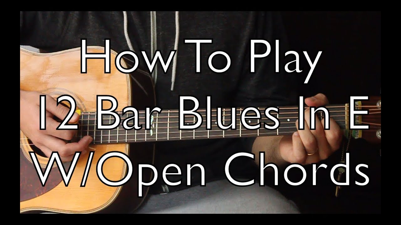 Easy Acoustic Blues Play 12 Bar Blues With Open Chords Youtube