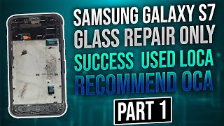 Samsung Galaxy S7 Glass Repair Only Success Used LOCA Recommend OCA Part 1