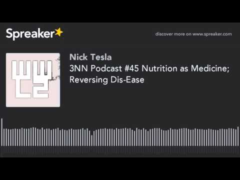 3NN Podcast #45 Nutrition as Medicine; Reversing Dis-Ease