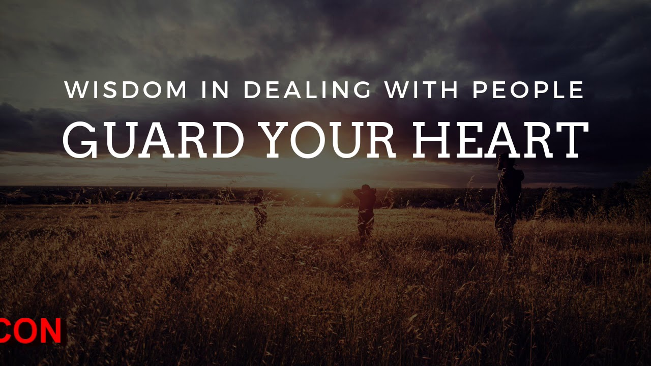 WISDOM IN DEALING WITH PEOPLE, GUARD YOUR HEART - Daily Promise and Prayer