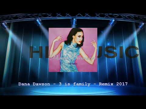 Dana Dawson - 3 is family - Remix 2017