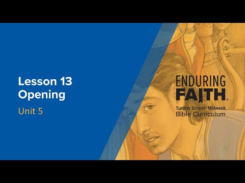 Lesson 13 Opening | Enduring Faith Bible Curriculum - Unit 5