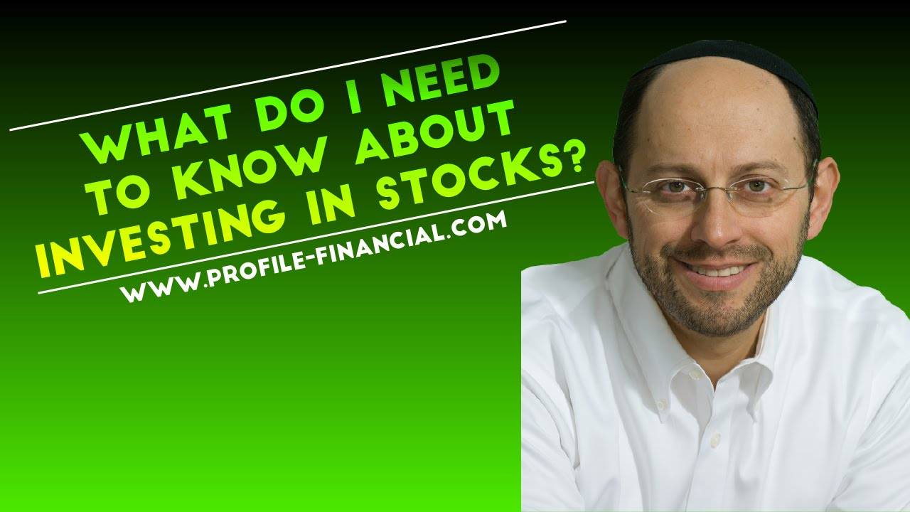 What Do I Need To Know About Investing In Stocks