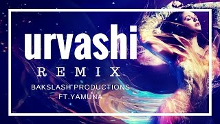 Urvashi - Bass Attack Remix ft. Yamuna - BakSlash Productions