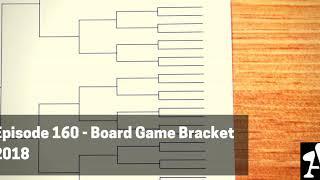 BGA Episode 160 - Board Game Bracket 2018 Round 1
