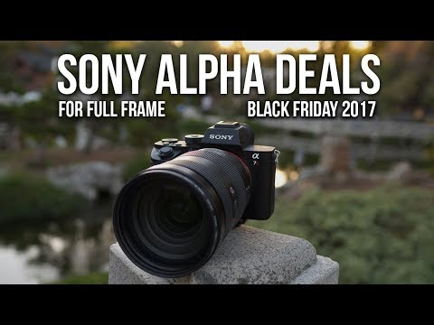 BEST Sony Alpha Full Frame Cameras & Lenses Deals - Black Friday 2017