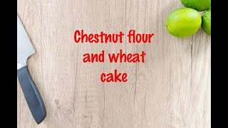 How to cook - Chestnut flour and wheat cake