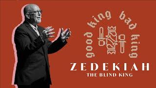 Good King, Bad King // Zedekiah, The Blind King