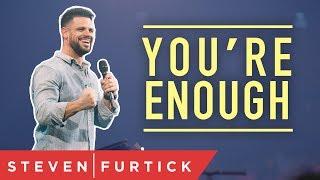 You're Enough | Pastor Steven Furtick