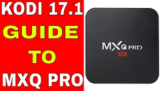 How to setup your MXQ PRO for KODI 17.1