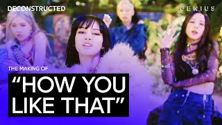 The Making Of BLACKPINK's (블랙핑크) How You Like That With 24 | Deconstructed