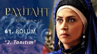 Payitaht Abdülhamid 61. Bölüm 2. Tanıtım