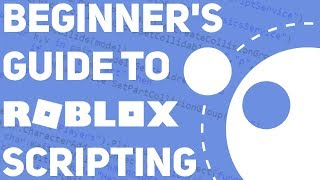Absolute Beginner's Tutorial For Roblox Scripting