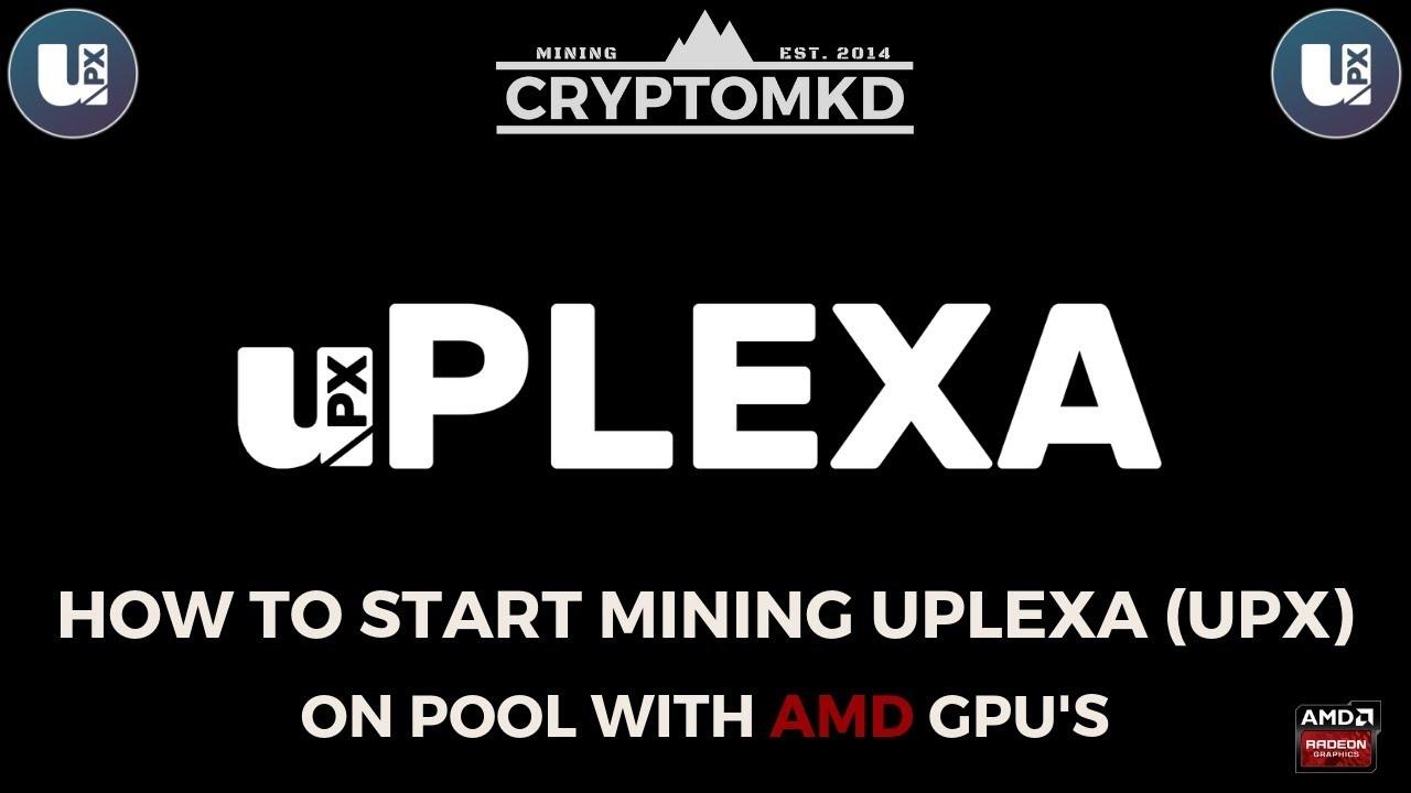 How to start mining uPlexa (UPX) on pool with AMD GPU's