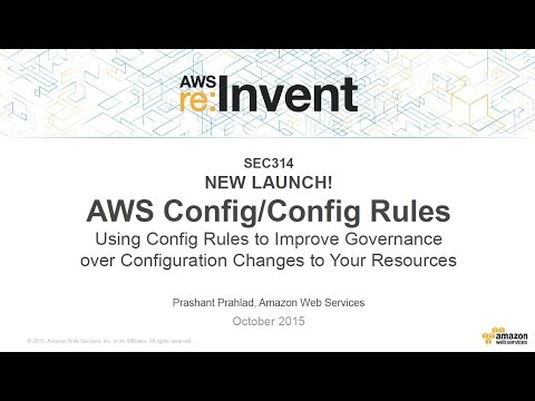 AWS re:Invent 2015 | (SEC314-R) New! AWS Config Rules: Improve Governance Over Configuration Changes