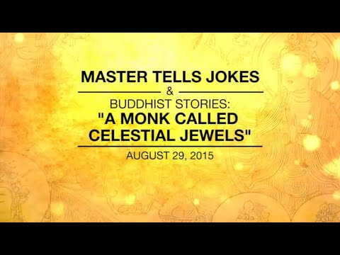 MASTER TELLS JOKES & BUDDHIST STORIES: A MONK CALLED CELESTIAL JEWELS - Aug 29,2015