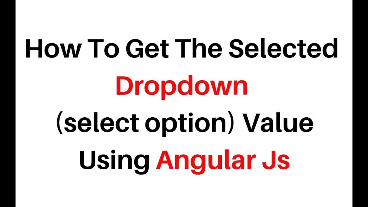 get selected dropdown (select option) value in angularjs 1 7 7