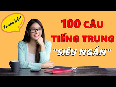 100 Câu Tiếng Trung SIÊU NGẮN Người Hoa Thường Sử Dụng Hằng Ngày!