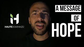 A Message of Hope that Everyone Needs to Hear Right Now | Haute Dokimazo