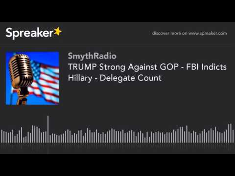 TRUMP Strong Against GOP - FBI Indicts Hillary - Delegate Count (part 7 of 13)