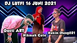 DJ LUTFI TERBARU 16 JUNI 2021 SESSION 4