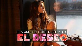 DJ Spanish Fly feat. Los Jefes Cuba -  El Deseo (Official Video)