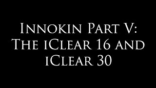 Innokin iClear 30 and iClear 16 in Detail