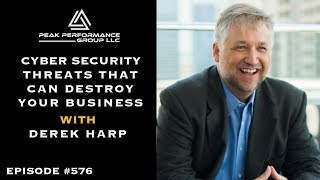 Cyber Security Threats That Can Destroy Your Business | Derek Harp | Episode #576