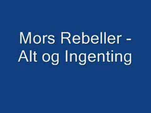 Mors Rebeller - Alt og Ingenting