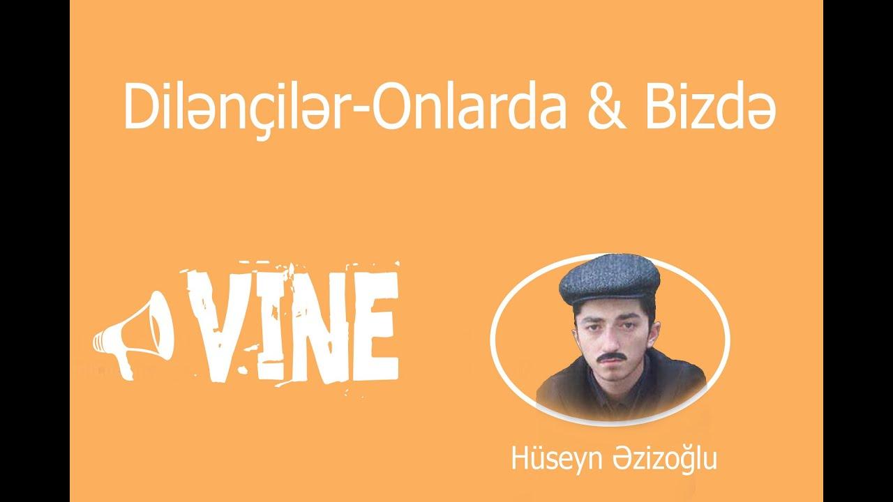Üç-Üz  ---- Dilənçilər.  Onlarda & Bizdə (Vine) Hüseyn Azizoğlu