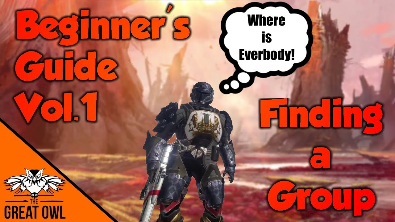 Destiny The Taken King Beginner's Guide Volume 1: How To Find A Raid Group  And People To Play With