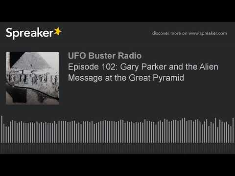 Episode 102: Gary Parker and the Alien Message at the Great Pyramid