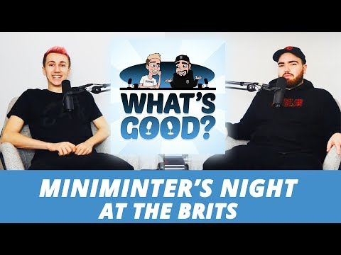 MINIMINTERS night at the BRITS!  (Whats Good Full Podcast)