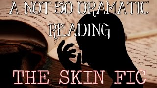 a not so dramatic reading the skin fic