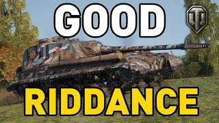 World of Tanks || GOOD RIDDANCE