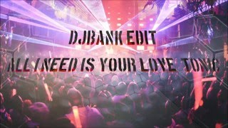 All I Need Is Your Love - Tonic 2016 [ DJ BANK EDIT ]