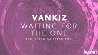 Vankiz - Waiting For The One (Da Fresh Remix) [Freshin]