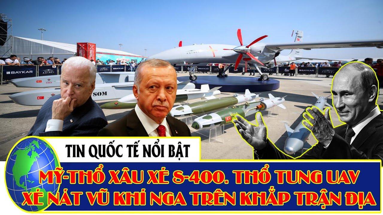 """Mỹ-Thổ sắp """"xâu xé"""" S-400.Thổ tung UAV """"xé nát"""" VK Nga trên mọi trận địa: Món quà Ankara dâng lên Mỹ"""