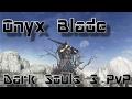 Dark Souls 3 PvP - Onyx Blade Build