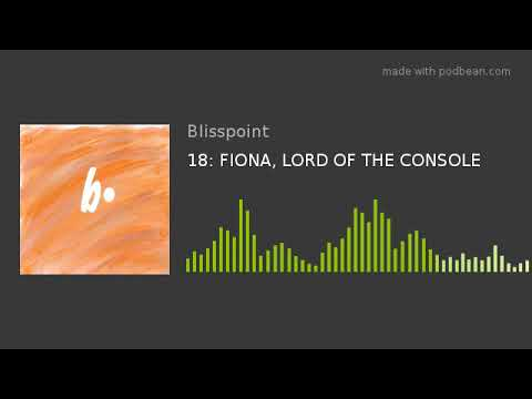 18: FIONA, LORD OF THE CONSOLE Mp3
