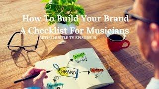 How To Build A Brand For Musicians (Checklist) | ArtistHustle TV Episode 91