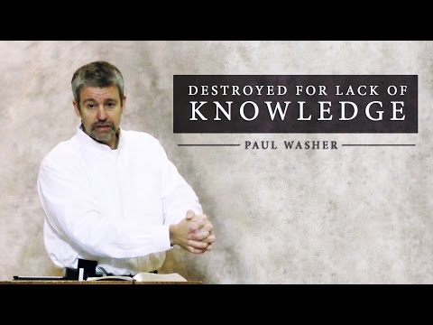 Destroyed for Lack of Knowledge - Paul Washer