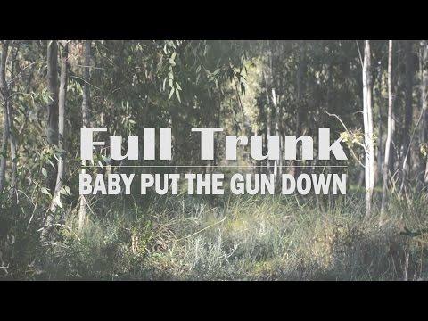 Full Trunk - Baby Put The Gun Down (Official Music Video)