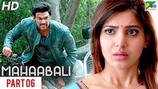 MAHAABALI | New Released Hindi Dubbed Movie | Part 06 | Bellamkonda Sreenivas, Samantha, Prakash Raj