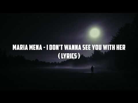 Maria Mena - I Don't Wanna See You With Her (Lyrics)   Panda Music