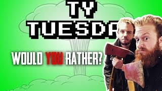 TY TUESDAY - Would YOU Rather?