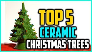 Top 5 Best Ceramic Christmas Trees 2018