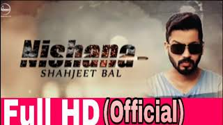 Nishana by Shahjeet Bal (Full Song) | Latest Punjabi Song 2017 | new punjabi song| | best song